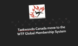 Taekwondo Canada Move to WTF Global Membership System