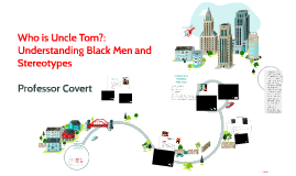 Who Is Uncle Tom? Understanding Black Men and Stereotypes