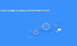 TODO SOBRE FAMILIAS HOMOPARENTALES