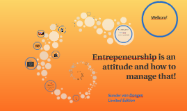 Entrepeneurship is an attitude and how to manage that!