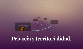 Privacía y territorialidad.