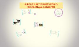 JUEGOS Y ACTIVIDADES FÍSICO-RECREATIVAS