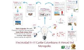 Electricidad En El Caribe Colombiano A Merced Del Monopolio.