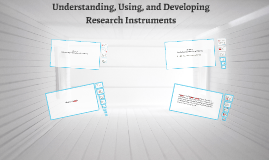 Copy of Understanding Using and Developing Research Instruments