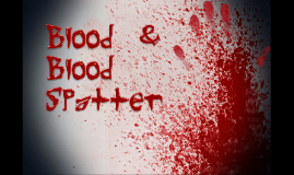 Forensic Science: Blood & Blood Spatter
