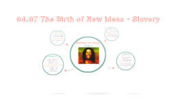 04.07 The Birth of new ideas-Slavery