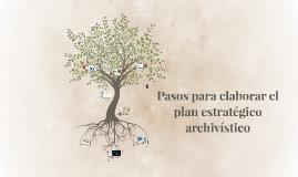 pasos para elaborar el plan estratégico archivístico