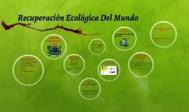 Recuperación Ecológica Del Mundo