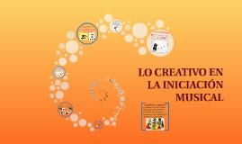 LO CREATIVO EN LA INICIACION MUSICAL