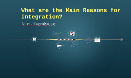 Copy of What are the main reasons for integration?