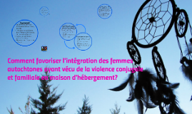 Copy of Comment favoriser l'intégration des femmes autochtones ayant