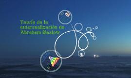 Copy of Teoría de la autorrealización de Abraham Maslow