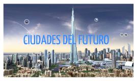 Copy of Ciudades del futuro