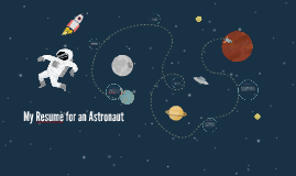 My Resume for an Astronaut by Abbey Blais on Prezi