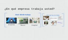 ¿En qué empresa trabaja usted?