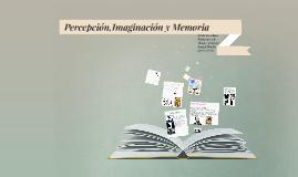 Percepción,Imaginación y memoria