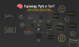 Psychology: Myth or Fact?