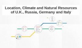 Location, Climate and Natural Resources of U.K., Russia, Ger