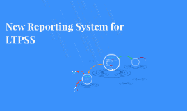 New Reporting System for LTPSS