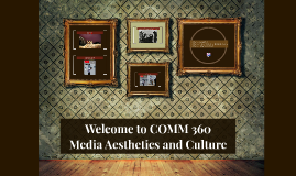 Intro COMM 360 - Media Aesthetics and Culture