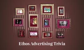 Ethos Advertising Trivia