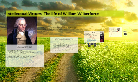 Intellectual Virtues- The life of William Wilberforce