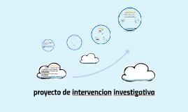 Copy of proyecto de intervencion investigativa