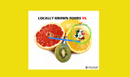 LOCALLY GROWN FOODS VS. imported foods