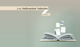 7.04 Mathematical  Induction