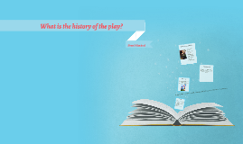 What is the history of the play?
