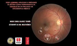 (UAO Presentación tésis) - DEEP LEARNING APLICADO A IMÁGENES DE RETINA COMO HERRAMIENTA DE TAMIZAJE EN UN PROCESO DE  DIAGNOSTICO MEDICO