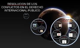 RESOLUCION DE LOS CONFLICTOS EN EL DERECHO INTERNACIONAL PUB