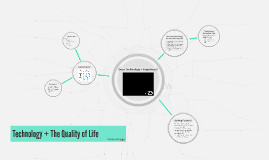 Technology + The Quality of Life