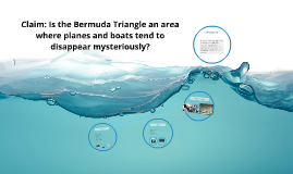 Claim: The Bermuda Triangle is an area where planes and boat
