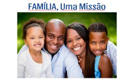 FAMÍLIA, Uma Missão