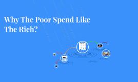 Why The Poor Spend Like The Rich?