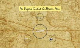 Mi Viaje a Cuidad de México, Mex.