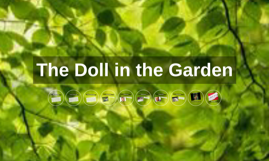 the doll in the garden by berenice alvarado on prezi - The Doll In The Garden