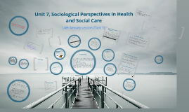 Copy of Unit 7, Sociological Perspectives in Health and Social Care, last session, task 3