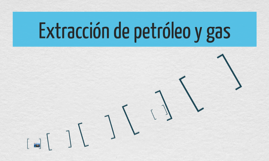 extraccion de petroleo y gas natural