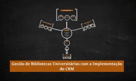 Gestão de Bibliotecas Universitárias com a Implementação do Custumer Relationship Management (CRM)