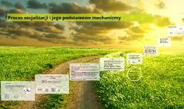Proces socjalizacji i jego podstawowe mechanizmy