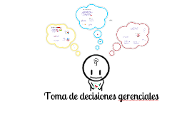 Copy of TOMA DE DECISIONES GERENCIALES
