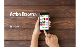 Action Research: Mobile Phone Use in Classrooms