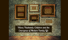 (Chapter 2 cont.)Wives/Husbands/Children and the Emergence of Modern Family L