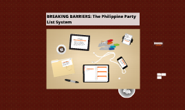 BREAKING BARRIERS: The Philippine Party List System