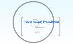 House Building Presentation