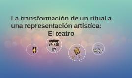 La transformación de un ritual a una representación artistíc