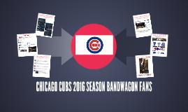 CHICAGO CUBS 2016 SEASON BANDWAGON FANS