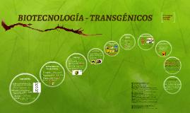 BIOTECNOLOGÍA - TRANSGÉNICOS